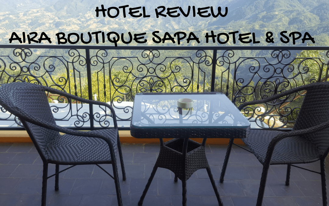 Review of Aira Boutique Sapa Hotel & Spa – Staying at the luxurious Sapa Mountain Retreat