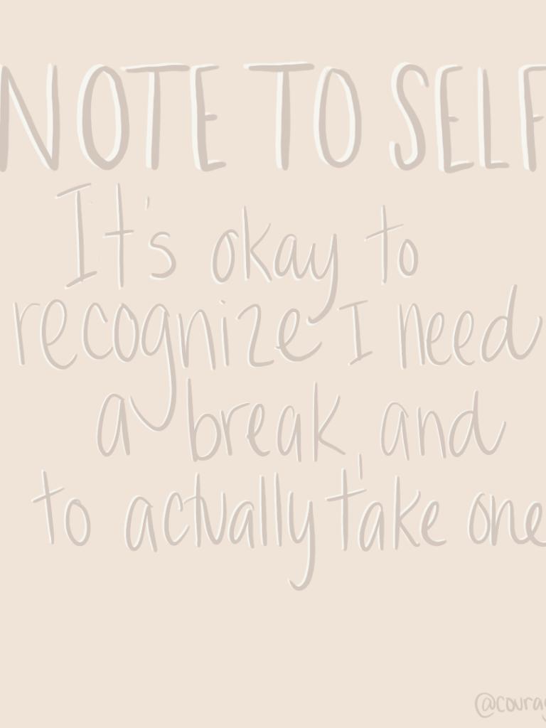 It's Okay To Take A Break