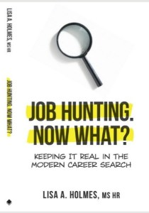 Lisa Holmes: Job Hunting. NOW What? Keeping it Real in the Modern Career Search