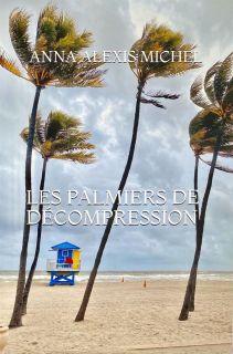 Les Palmiers de Décompression : c'est le nouveau roman d'Anna Alexis Michel !