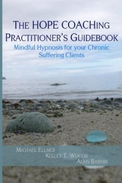 The HOPE COACHing Practitioner's Guidebook: Mindful Hypnosis for your Chronic Suffering Clients