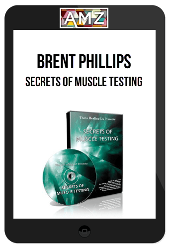 Brent Phillips – Secrets of Muscle Testing