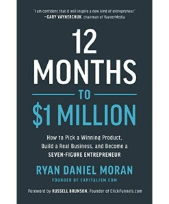 Ryan Moran – 12 Months to $1 Million: How to Pick a Winning Product, Build a Real Business and Become a Seven-Figure Entrepreneur