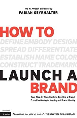 How to Launch a Brand: Your Step-by-Step Guide to Crafting a Brand: From Positioning to Naming And Brand Identity 2nd Edition