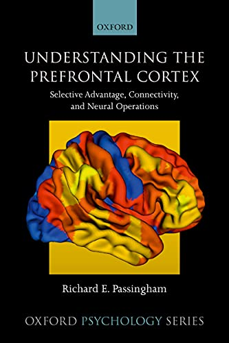 Understanding the Prefrontal Cortex: Selective advantage connectivity and neural operations