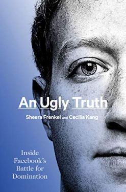 An Ugly Truth: Inside Facebook's Battle for Domination