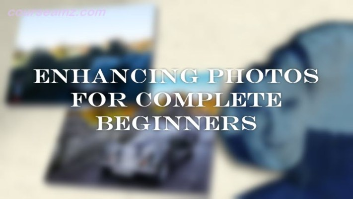 Enhancing Photos for Complete Beginners