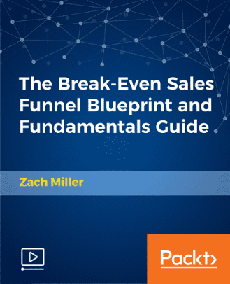 [Packtpub] The Break-Even Sales Funnel Blueprint and Fundamentals Guide
