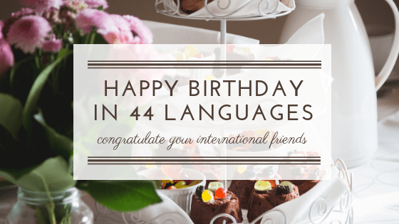 Happy Birthday In 44 Languages Congratulate Your International Friends Blog Coursefinders