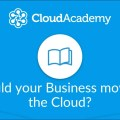 [CloudAcadmy] Should Your Business Move to the Cloud