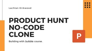 Building A Product Hunt Clone With No-Code Using Bubble