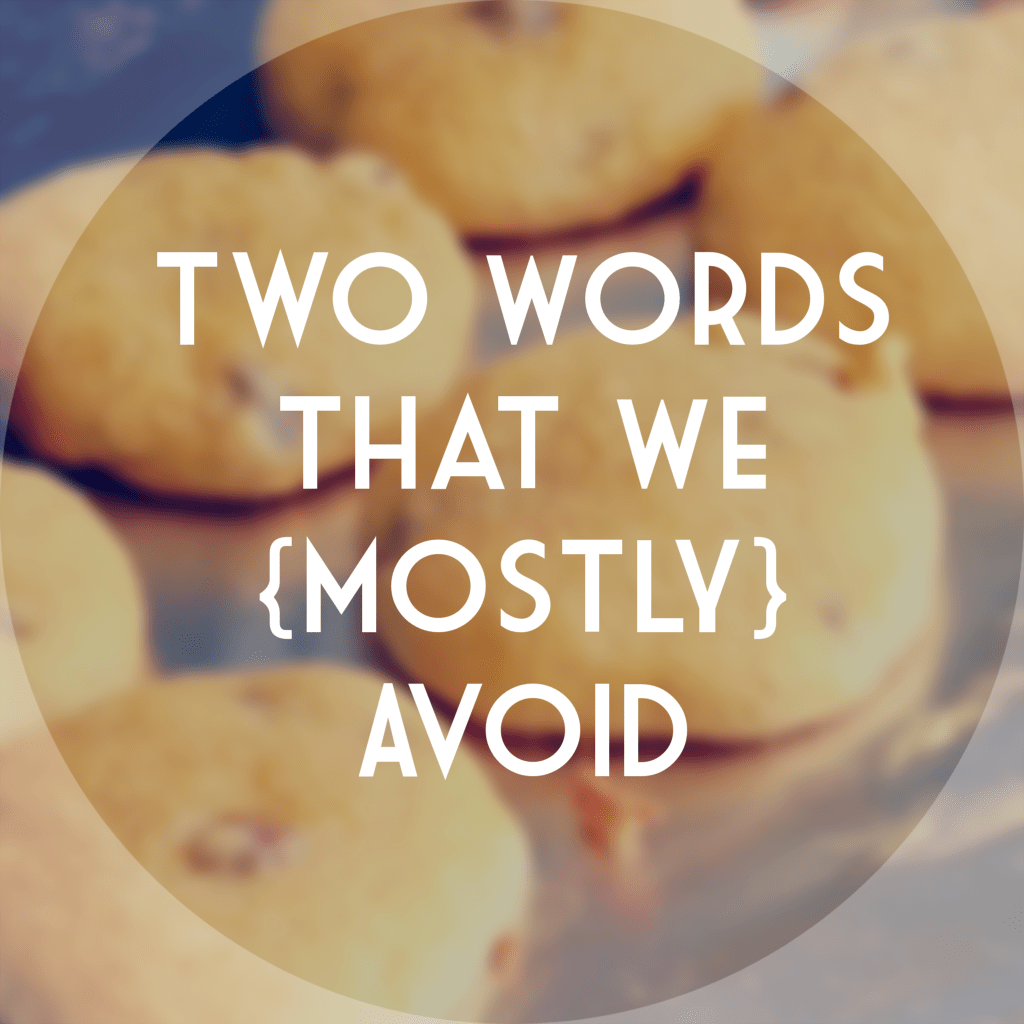 Two Words that We {Mostly} Avoid