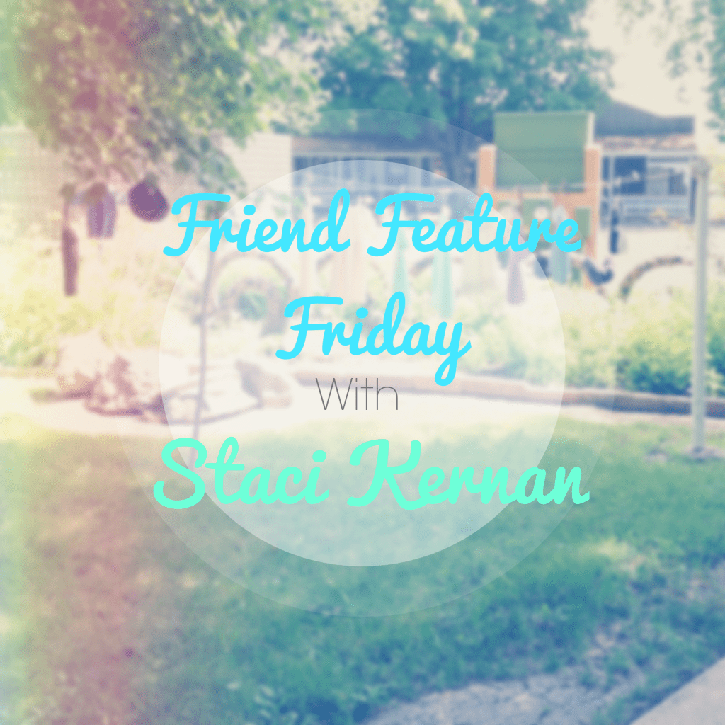 Friend Feature Friday with Staci Kernan