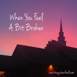 When You Feel a Bit Broken