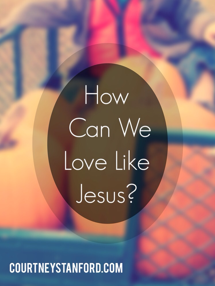 How Can We Love Like Jesus?