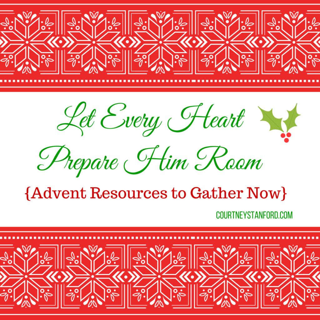 Let Every Heart Prepare Him Room: Advent Resources to Gather Now
