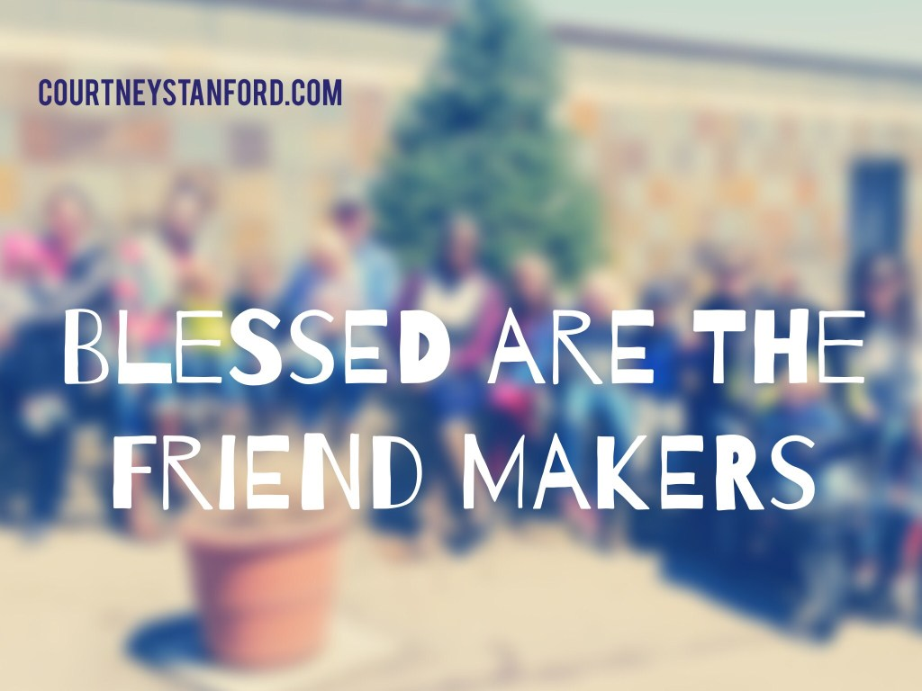 When the World Needs You: Blessed are The Friend Makers