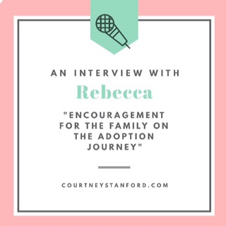 An Interview with Rebecca: Encouragement for the Family on the Adoption Journey