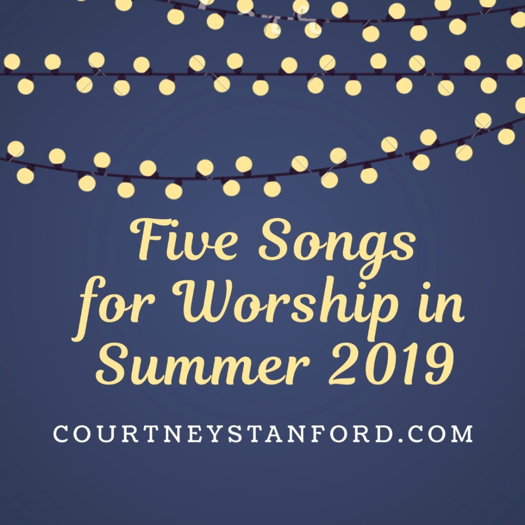 Five Songs for Worship in Summer 2019