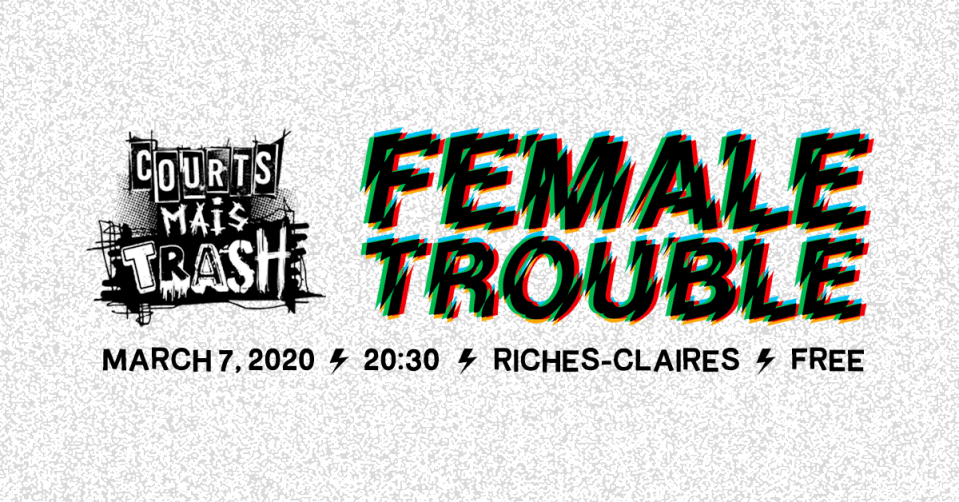 Courts Mais Trash | Female Trouble | 7 mars 2020