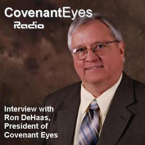 Interview with Ron DeHaas of Covenant Eyes