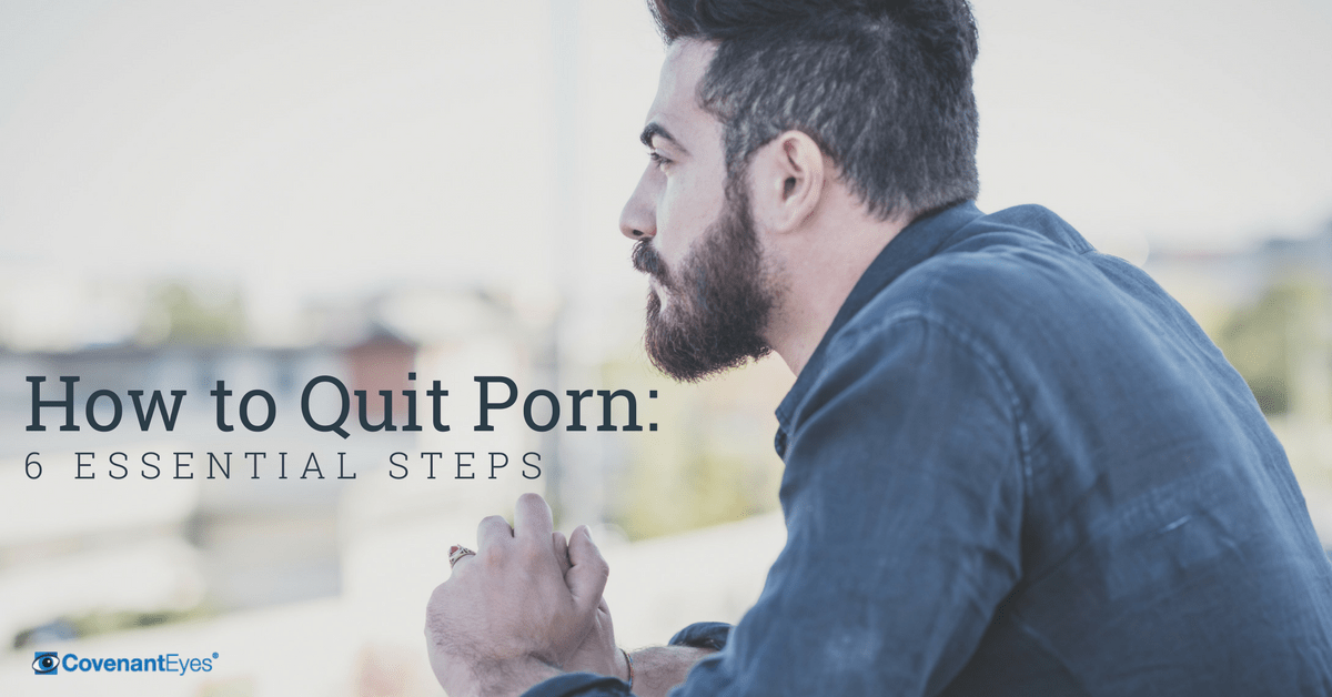how to quit porn 6 essential steps