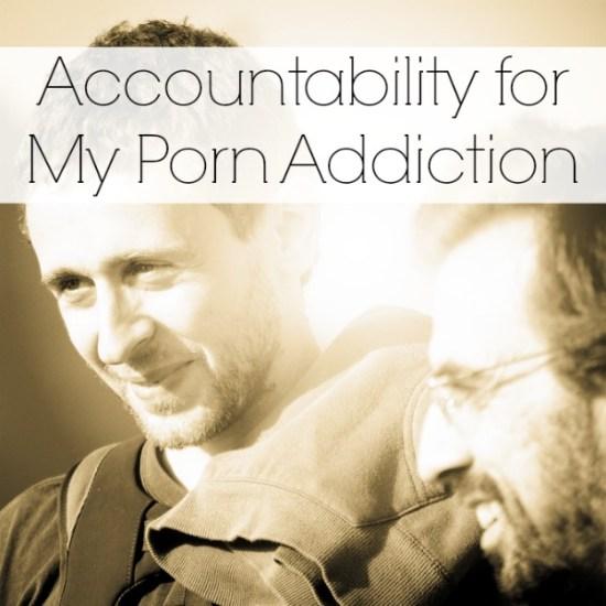 Accountability for porn addiction