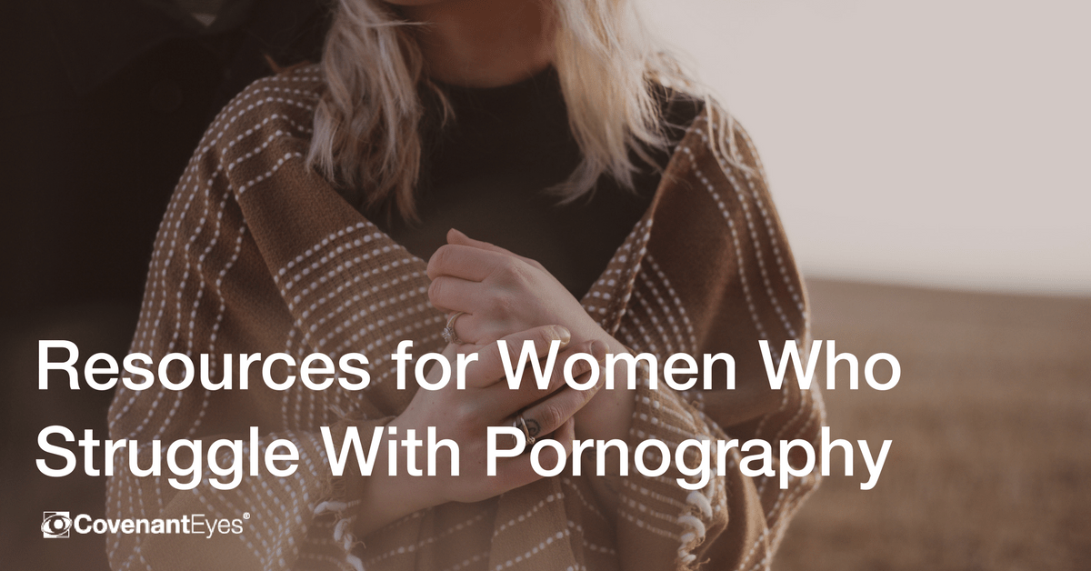 Resources for Women Who Struggle With Pornography