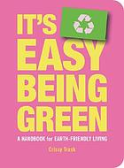 It's easy being green : a handbook for earth-friendly living