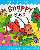 Snappy little bugs : see the bugs jump, hop, and crawl