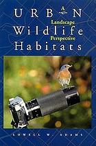 Urban wildlife habitats : a landscape perspective.