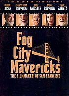 Fog City mavericks : the filmmakers of San Francisco
