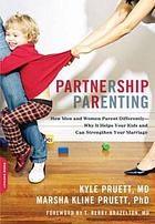 Partnership parenting : how men and women parent differently-- why it helps your kids and can strengthen your marriage