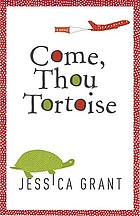 Come, thou toroise by Jessica Grant