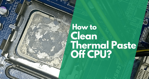 How to Clean Thermal Paste Off CPU