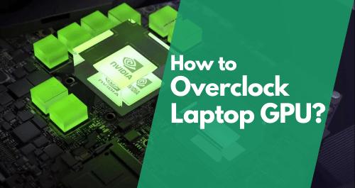 How to Overclock Laptop GPU – Overclocking GPU – GPU Overclocking