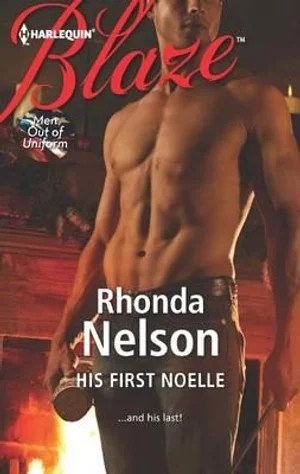 His First Noelle by Rhonda Nelson (Men Out of Uniform #14 - Judd and Noelle's Story) (Harlequin Blaze, December 1, 2012)