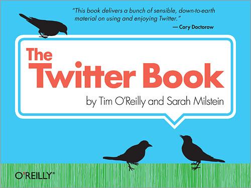 The Twitter Book - By: Tim OReilly, Sarah Milstein