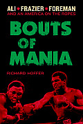 Bouts of Mania: Ali, Frazier, Foreman: And an America on the Ropes Cover