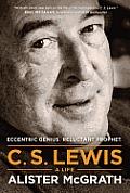 C. S. Lewis a Life: Eccentric Genius, Reluctant Prophet Cover