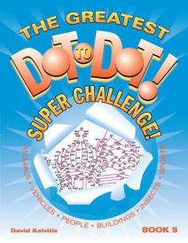 The Greatest Dot to Dot! Super Challenge! : Book 5
