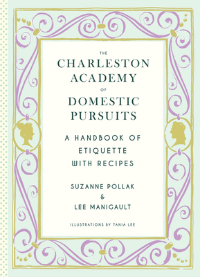 The Charleston Academy of Domestic Pursuits :  A Handbook of Etiquette with Recipes