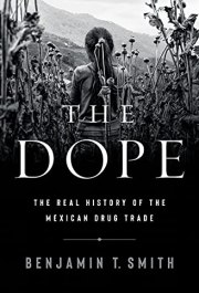 The Dope: The Real History of the Mexican Drug Trade by [Benjamin T. Smith]