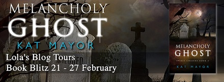 Lola's Blog Tours Spotlight: Melancholy Ghost by Kat Mayor