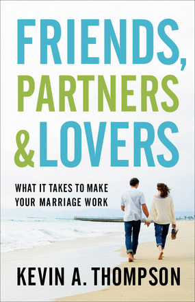 Review: Friends, Partners, and Lovers (What It Takes to Make Your Marriage Work) by Kevin A. Thompson
