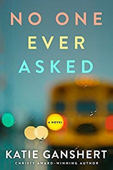 Blogging For Books/ Launch Team ARC Review: No One Ever Asked by Katie Ganshert