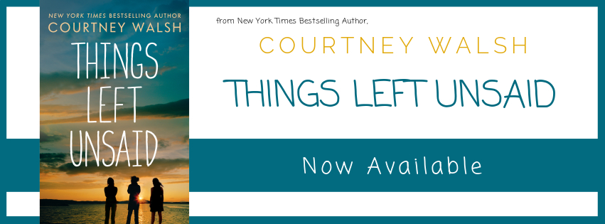 JustRead Publicity Spotlight: Things Left Unsaid by Courtney Walsh----NOW AVALIABLE!