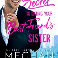 Review: The Secret To Dating My Best Friend's Sister by Meghan Quinn