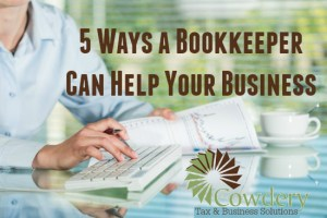 5 Ways a Bookkeeper Can Help Your Business | CowderyTax.com