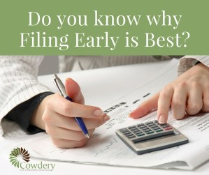 Do you know why Filing Early is Best? | CowderyTax.com